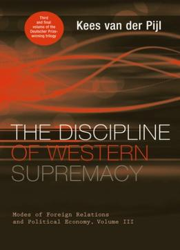 Download The Discipline Of Western Supremacy: Modes Of Foreign Relations & Political Economy, Volume Iii