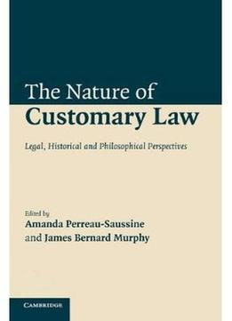 Download The Nature Of Customary Law: Legal, Historical & Philosophical Perspectives