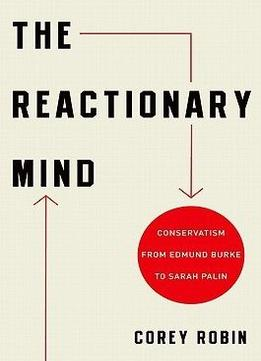 Download The Reactionary Mind: Conservatism From Edmund Burke To Sarah Palin