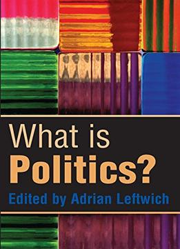 Download What Is Politics: The Activity & Its Study