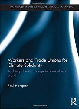 Download Workers & Trade Unions For Climate Solidarity: Tackling Climate Change In A Neoliberal World