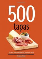 500 Tapas: The Only Tapas Compendium You'll Ever Need