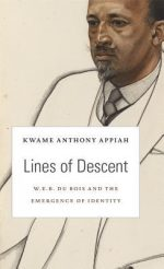 Lines Of Descent: W. E. B. Du Bois And The Emergence Of Identity