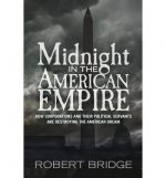 Midnight In The American Empire: How Corporations And Their Political Servants Are Destroying The American Dream