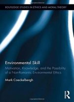 Environmental Skill: Motivation, Knowledge, And The Possibility Of A Non-romantic Environmental Ethics