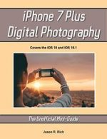 iPhone 7 Plus Digital Photography: The Unofficial Mini-Guide