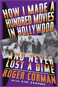 Download ebook How I Made A Hundred Movies In Hollywood & Never Lost A Dime