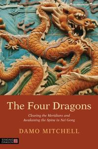 Download ebook The Four Dragons: Clearing the Meridians & Awakening the Spine in Nei Gong
