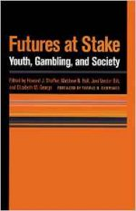 Futures At Stake: Youth, Gambling, And Society (Gambling Studies Series)