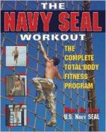 The Navy Seal Workout: The Compete Total-Body Fitness Program