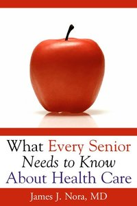 Download ebook What Every Senior Needs to Know About Health Care