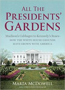 Download ebook All the Presidents' Gardens: Madison's Cabbages to Kennedy's Roses