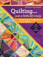 Quilting…Just a Little Bit Crazy: A Marriage of Traditional &Crazy Quilting