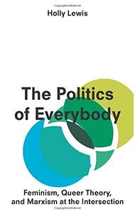 Download ebook The Politics of Everybody: Feminism, Queer Theory, & Marxism at the Intersection