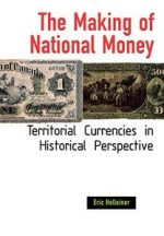 The Making of National Money: Territorial Currencies in Historical Perspective