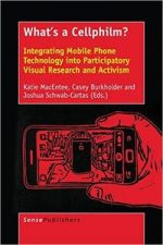 What's a Cellphilm? Integrating Mobile Phone Technology Into Participatory Visual Research and Activism