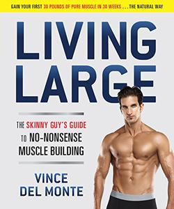 Download ebook Living Large: The Skinny Guy's Guide to No-Nonsense Muscle Building