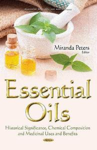 Download ebook Essential Oils: Historical Significance, Chemical Composition & Medicinal Uses & Benefits