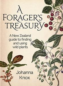 Download ebook A Forager's Treasury: A New Zealand Guide to Finding & Using Wild Plants