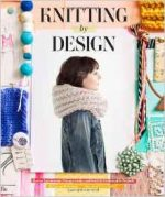 Knitting by Design: Capture Inspiration, Design Looks, and Knit 15 Fashionable Projects