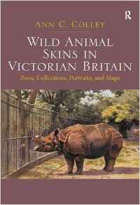 Download ebook Wild Animal Skins in Victorian Britain: Zoos, Collections, Portraits, & Maps