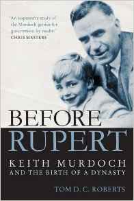 Download ebook Before Rupert: Keith Murdoch & the Birth of a Dynasty