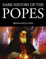 A Dark History of the Popes: Vice, Murder and Corruption in the Vatican