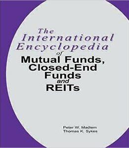 Download ebook The International Encyclopedia of Mutual Funds, Closed-End Funds, & REITs