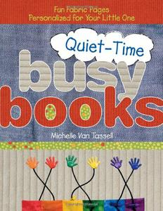 Download Quiet-Time Busy Books: Fun Fabric Pages Personalized for Your Little One