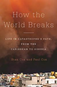 Download ebook How the World Breaks: Life in Catastrophe's Path, from the Caribbean to Siberia