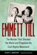 Emmett Till: The Murder That Shocked the World and Propelled the Civil Rights Movement