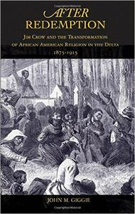 Download ebook After Redemption: Jim Crow & the Transformation of African American Religion in the Delta, 1875-1915