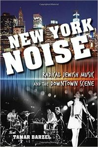 Download ebook New York Noise: Radical Jewish Music & the Downtown Scene