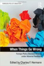 When Things Go Wrong: Foreign Policy Decision Making under Adverse Feedback