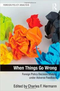 Download ebook When Things Go Wrong: Foreign Policy Decision Making under Adverse Feedback
