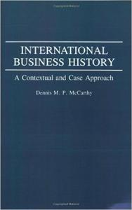 Download ebook International Business History: A Contextual & Case Approach