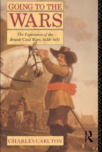 Download Going to the Wars: The Experience of the British Civil Wars 1638-1651