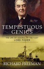 Tempestuous Genius: The Life of Admiral of the Fleet Lord Fisher