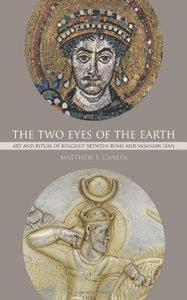 Download The Two Eyes of the Earth: Art & Ritual of Kingship between Rome & Sasanian Iran