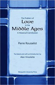 Download Pierre Rousselot - The Problem of Love in the Middle Ages: A Historical Contribution
