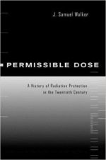 Permissible Dose: A History of Radiation Protection in the Twentieth Century