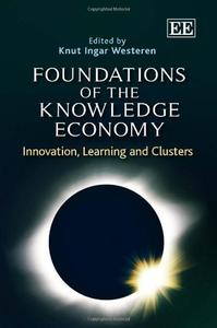 Download ebook Foundations of the Knowledge Economy: Innovation, Learning & Clusters