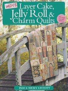 Download ebook More Layer Cake, Jelly Roll & Charm Quilts