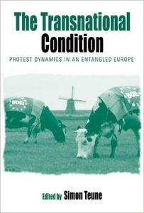 Download ebook The Transnational Condition: Protest Dynamics in an Entangled Europe