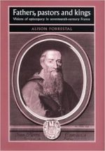 Fathers, Pastors and Kings: Visions of Episcopacy in Seventeenth-Century France
