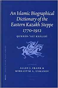 Download ebook An Islamic Biographical Dictionary of the Eastern Kazakh Steppe: 1770-1912