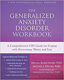 Download ebook The Generalized Anxiety Disorder Workbook: A Comprehensive CBT Guide for Coping with Uncertainty, Worry, & Fear