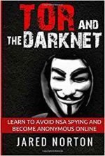 Tor And The Dark Net: Learn To Avoid NSA Spying And Become Anonymous Online