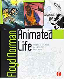 Download ebook Animated Life: A Lifetime of tips, tricks, techniques & stories from an animation Legend