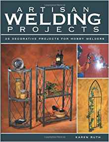 Download ebook Artisan Welding Projects: 24 Decorative Projects for Hobby Welders